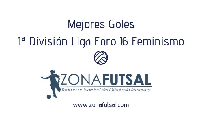 Mejores Goles Liga Foro 16 Feminismo. Jornada 18