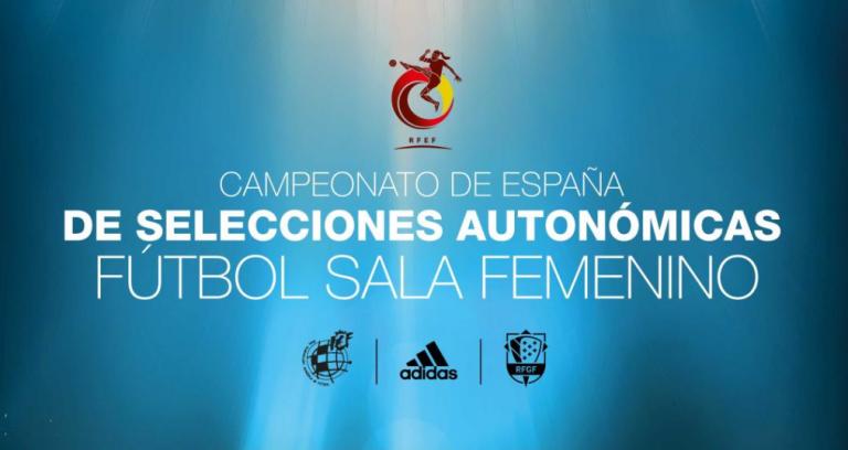 Selecciones clasificadas para la Fase Final del Campeonato de España de Selecciones Autonómicas de Fútbol Sala Femenino en categoría Sub 16 y Sub 19.