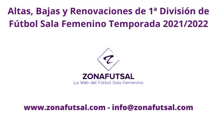 Altas, Bajas y Renovaciones de 1ª División de Fútbol Sala Femenino Temporada 2021/2022